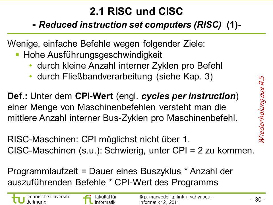 - 30 - technische universität dortmund fakultät für informatik p. marwedel, g. fink, r. yahyapour informatik 12, 2011 2.1 RISC und CISC - Reduced inst