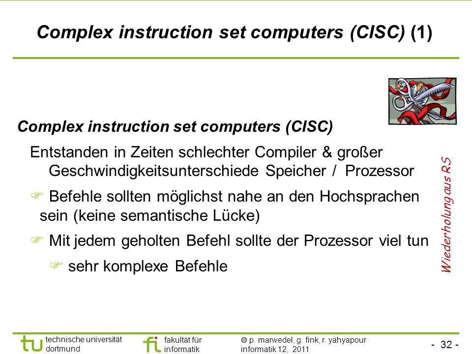 - 32 - technische universität dortmund fakultät für informatik p. marwedel, g. fink, r. yahyapour informatik 12, 2011 Complex instruction set computer