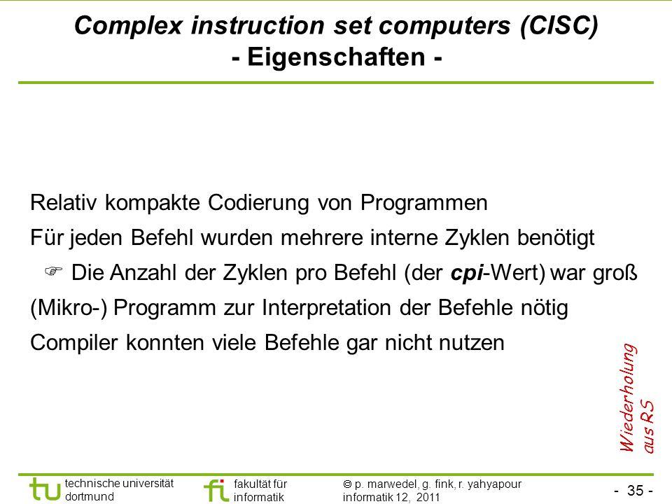 - 35 - technische universität dortmund fakultät für informatik p. marwedel, g. fink, r. yahyapour informatik 12, 2011 Complex instruction set computer