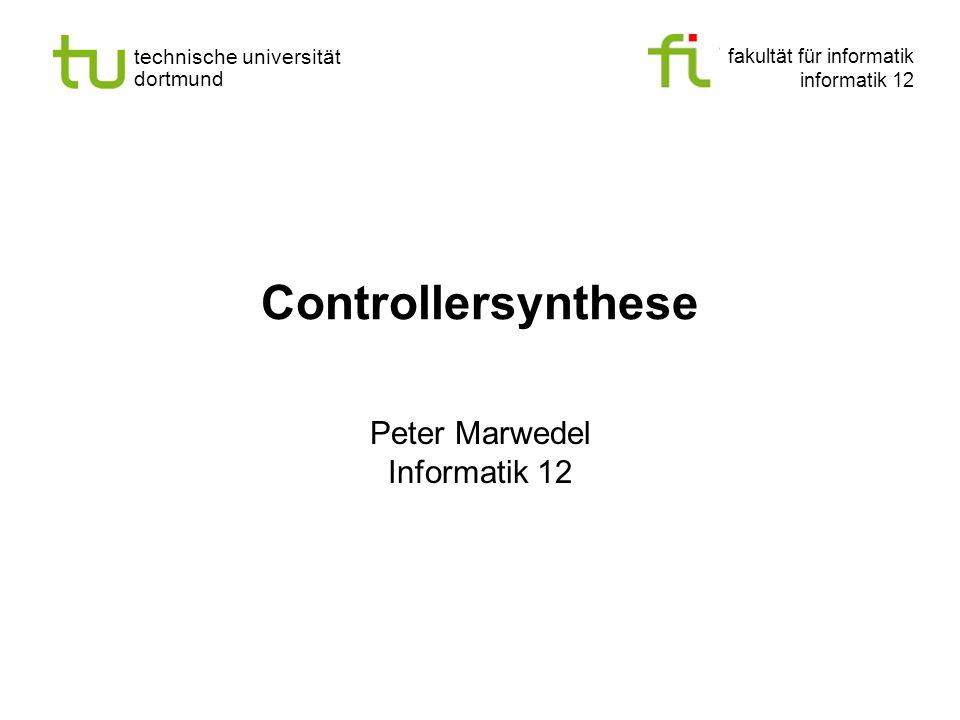 fakultät für informatik informatik 12 technische universität dortmund Universität Dortmund Controllersynthese Peter Marwedel Informatik 12
