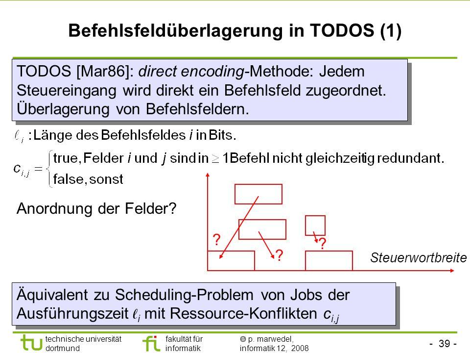 - 39 - technische universität dortmund fakultät für informatik p. marwedel, informatik 12, 2008 Befehlsfeldüberlagerung in TODOS (1) Anordnung der Fel