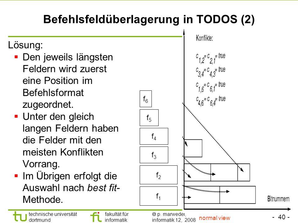 - 40 - technische universität dortmund fakultät für informatik p. marwedel, informatik 12, 2008 Befehlsfeldüberlagerung in TODOS (2) Lösung: Den jewei