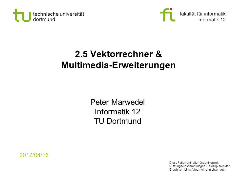 fakultät für informatik informatik 12 technische universität dortmund 2.5 Vektorrechner & Multimedia-Erweiterungen Peter Marwedel Informatik 12 TU Dor