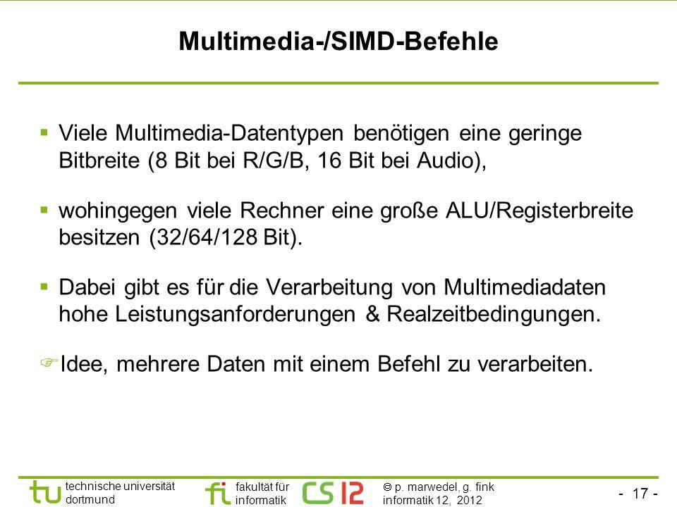 - 17 - technische universität dortmund fakultät für informatik p. marwedel, g. fink informatik 12, 2012 Multimedia-/SIMD-Befehle Viele Multimedia-Date
