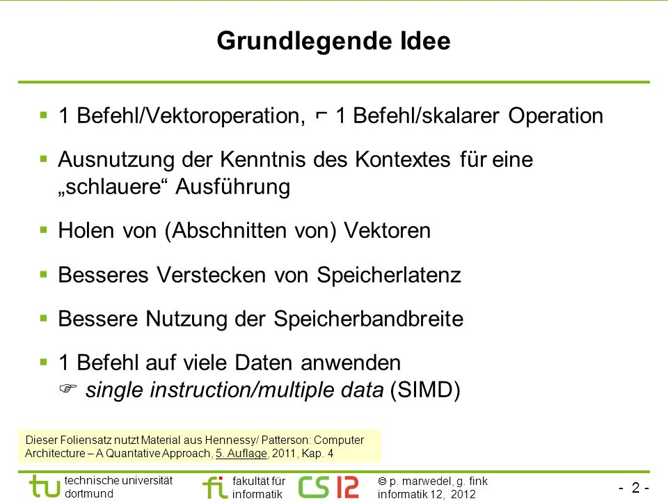 - 2 - technische universität dortmund fakultät für informatik p. marwedel, g. fink informatik 12, 2012 Grundlegende Idee 1 Befehl/Vektoroperation, 1 B