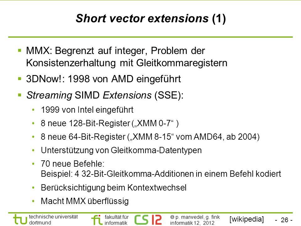 - 26 - technische universität dortmund fakultät für informatik p. marwedel, g. fink informatik 12, 2012 Short vector extensions (1) MMX: Begrenzt auf