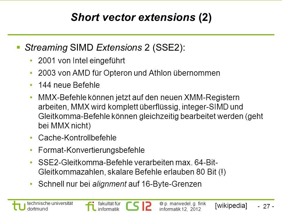 - 27 - technische universität dortmund fakultät für informatik p. marwedel, g. fink informatik 12, 2012 Short vector extensions (2) Streaming SIMD Ext