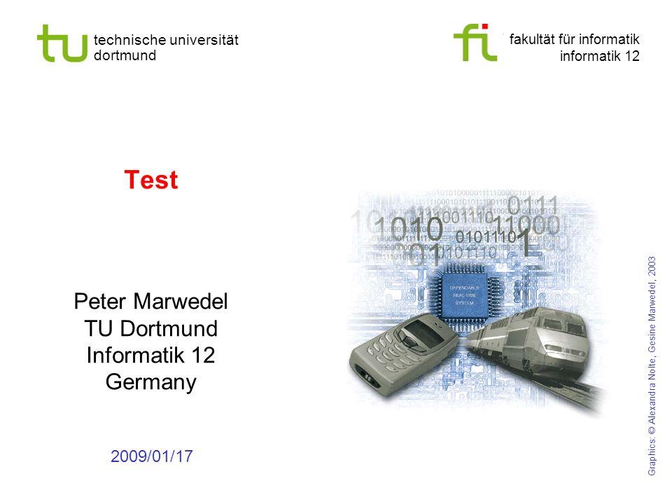 fakultät für informatik informatik 12 technische universität dortmund Test Peter Marwedel TU Dortmund Informatik 12 Germany 2009/01/17 Graphics: © Alexandra Nolte, Gesine Marwedel, 2003
