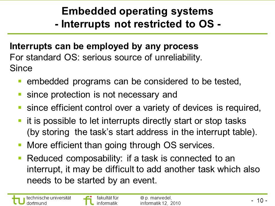 - 10 - technische universität dortmund fakultät für informatik p. marwedel, informatik 12, 2010 TU Dortmund Embedded operating systems - Interrupts no