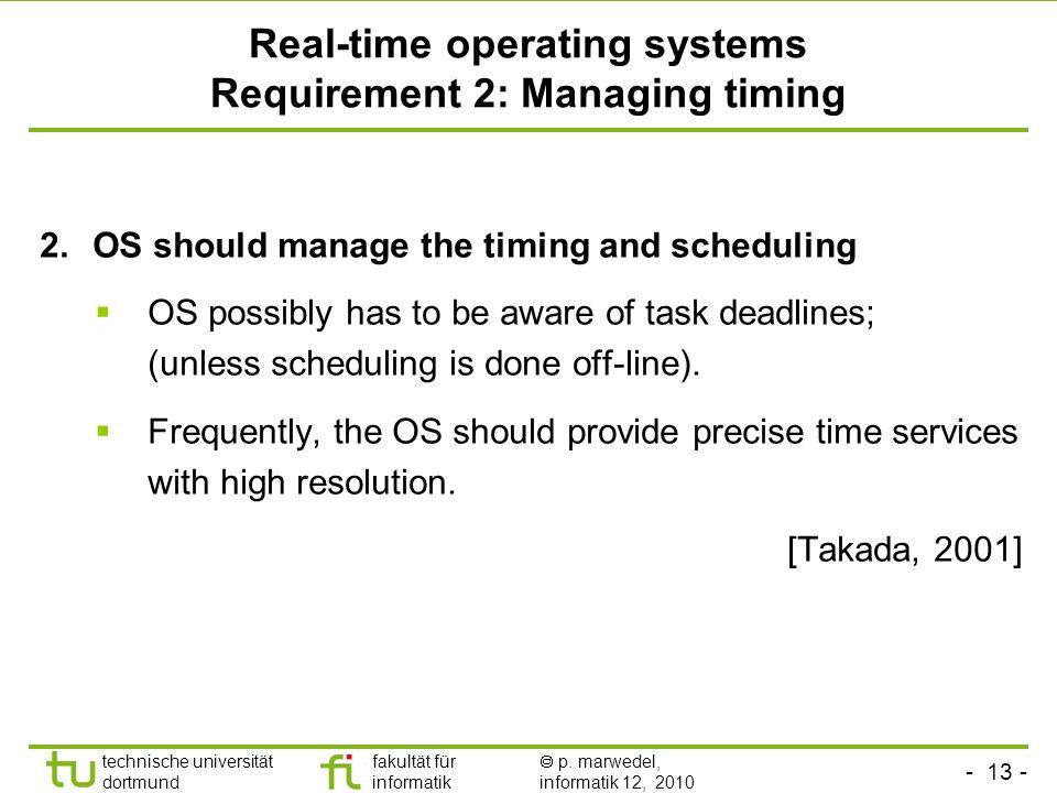 - 13 - technische universität dortmund fakultät für informatik p. marwedel, informatik 12, 2010 TU Dortmund Real-time operating systems Requirement 2: