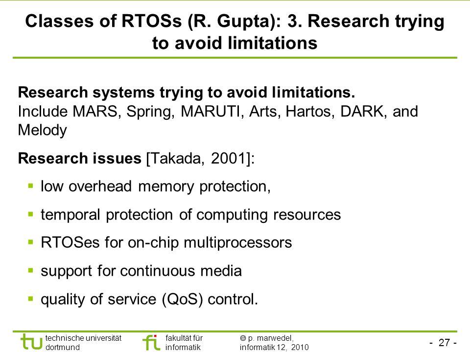 - 27 - technische universität dortmund fakultät für informatik p. marwedel, informatik 12, 2010 TU Dortmund Classes of RTOSs (R. Gupta): 3. Research t