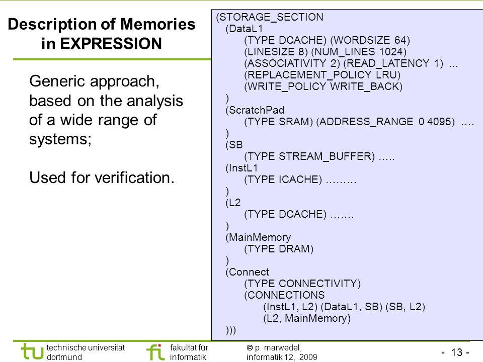 - 13 - technische universität dortmund fakultät für informatik p. marwedel, informatik 12, 2009 TU Dortmund Description of Memories in EXPRESSION Gene