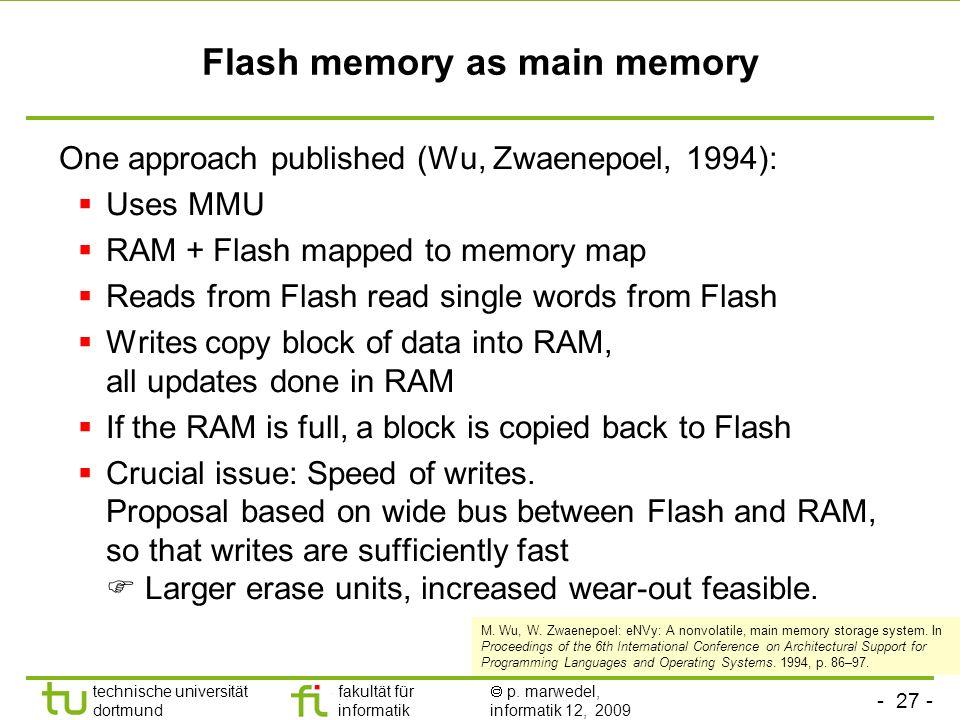 - 27 - technische universität dortmund fakultät für informatik p. marwedel, informatik 12, 2009 TU Dortmund Flash memory as main memory One approach p