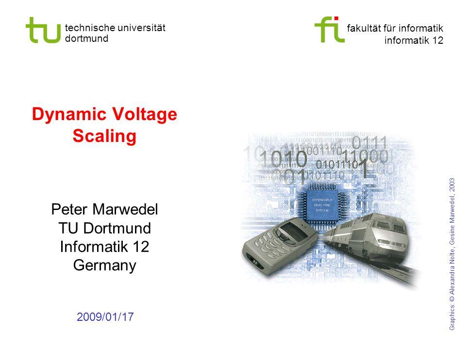 fakultät für informatik informatik 12 technische universität dortmund Dynamic Voltage Scaling Peter Marwedel TU Dortmund Informatik 12 Germany 2009/01/17 Graphics: © Alexandra Nolte, Gesine Marwedel, 2003