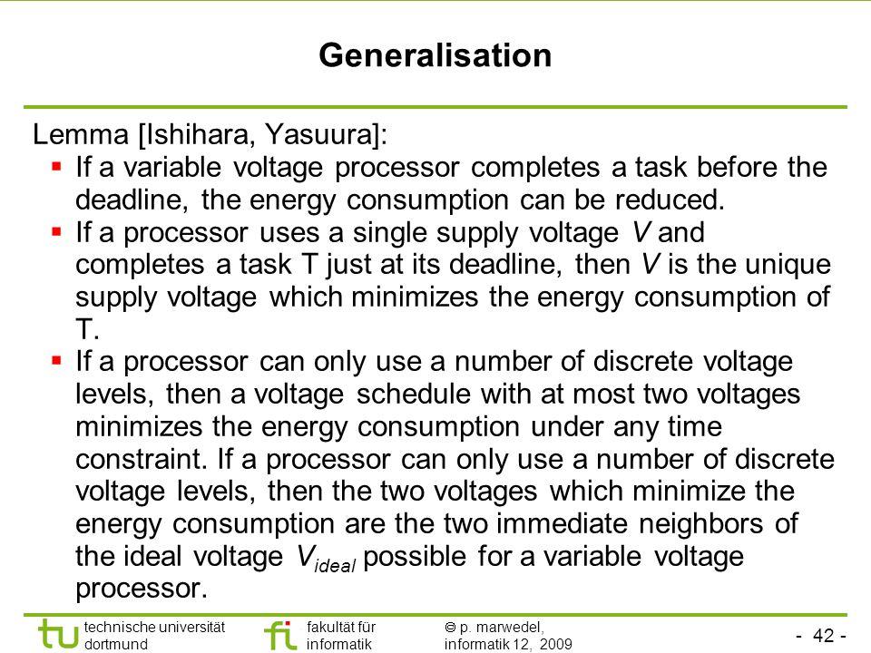 - 42 - technische universität dortmund fakultät für informatik p. marwedel, informatik 12, 2009 TU Dortmund Generalisation Lemma [Ishihara, Yasuura]: