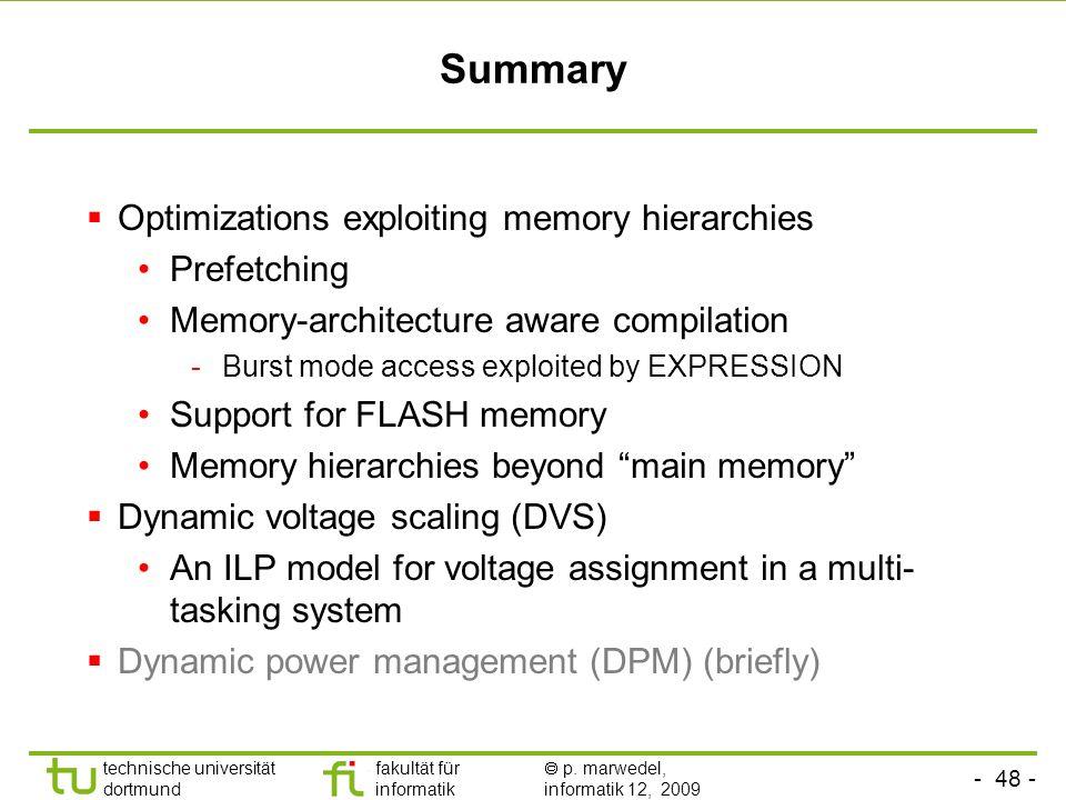 - 48 - technische universität dortmund fakultät für informatik p. marwedel, informatik 12, 2009 TU Dortmund Summary Optimizations exploiting memory hi
