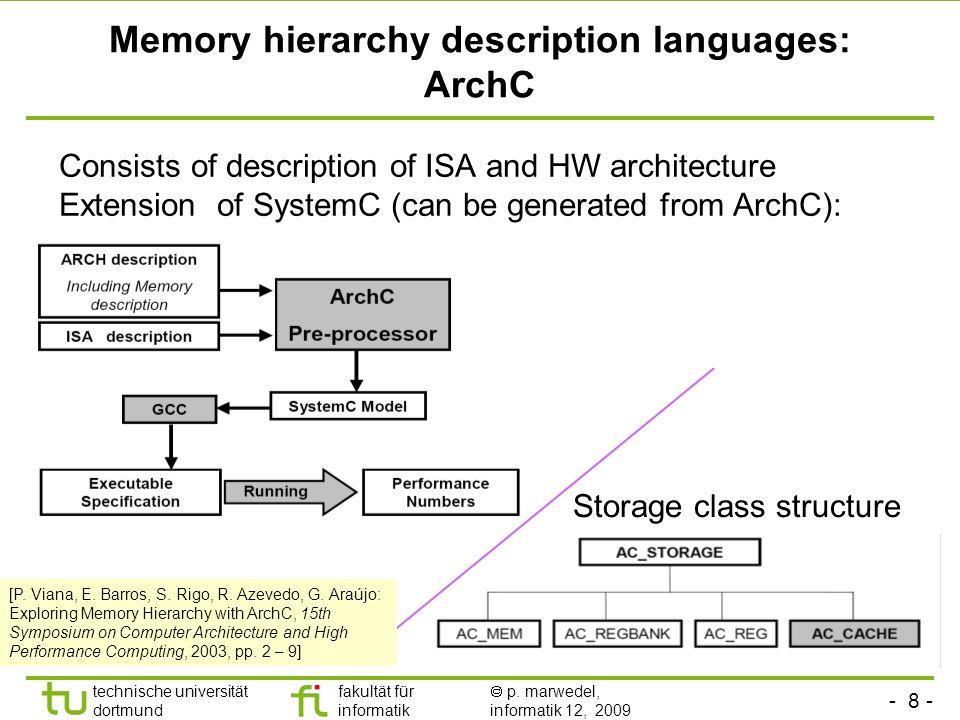 - 8 - technische universität dortmund fakultät für informatik p. marwedel, informatik 12, 2009 TU Dortmund Memory hierarchy description languages: Arc