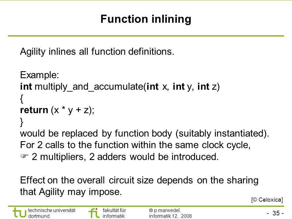- 35 - technische universität dortmund fakultät für informatik p.marwedel, informatik 12, 2008 Function inlining Agility inlines all function definitions.