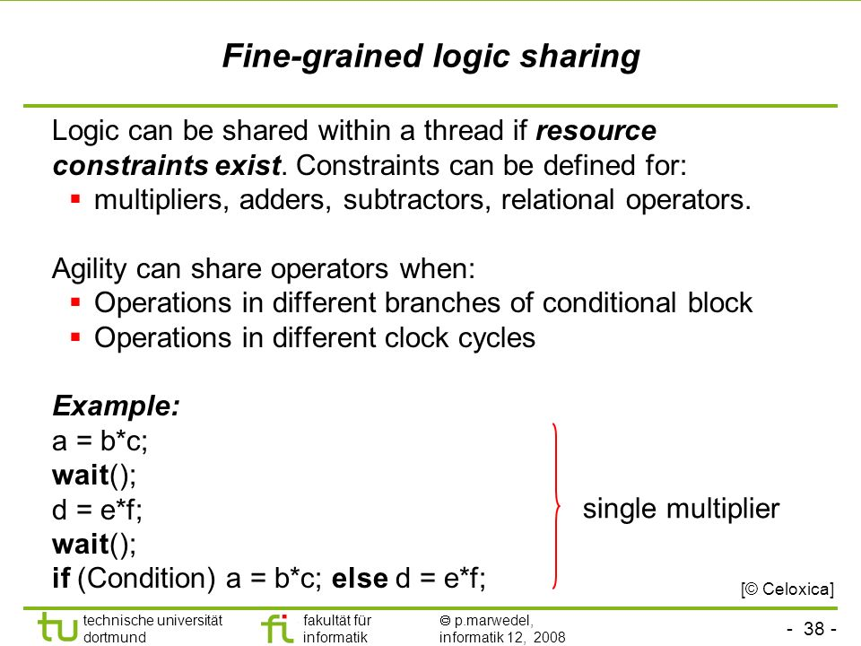 - 38 - technische universität dortmund fakultät für informatik p.marwedel, informatik 12, 2008 Fine-grained logic sharing Logic can be shared within a thread if resource constraints exist.