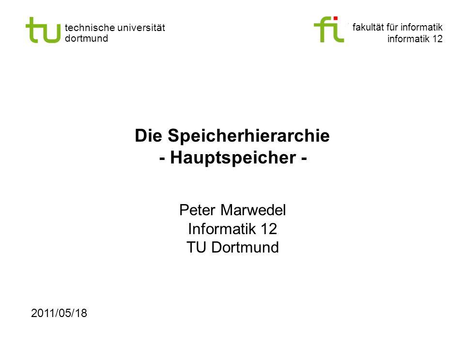 fakultät für informatik informatik 12 technische universität dortmund Die Speicherhierarchie - Hauptspeicher - Peter Marwedel Informatik 12 TU Dortmund 2011/05/18