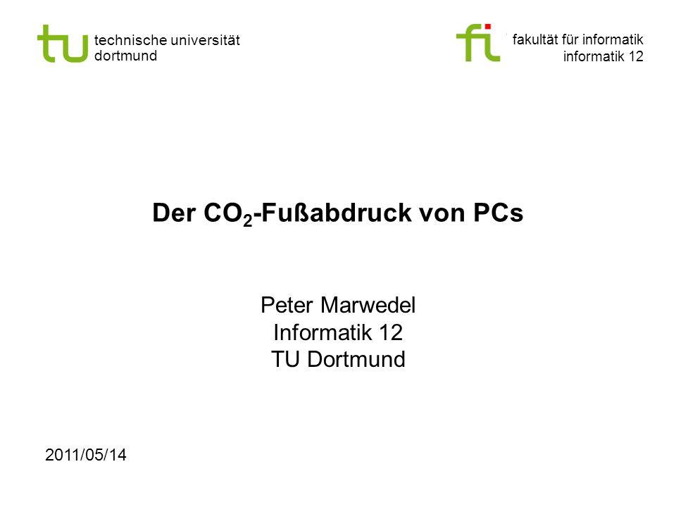fakultät für informatik informatik 12 technische universität dortmund Der CO 2 -Fußabdruck von PCs Peter Marwedel Informatik 12 TU Dortmund 2011/05/14