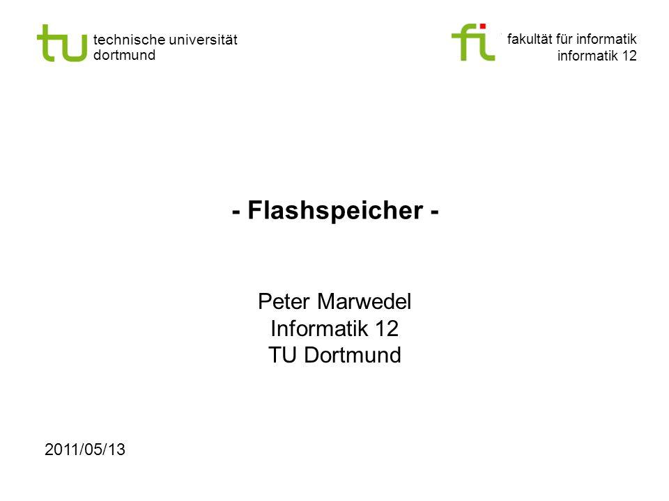fakultät für informatik informatik 12 technische universität dortmund - Flashspeicher - Peter Marwedel Informatik 12 TU Dortmund 2011/05/13