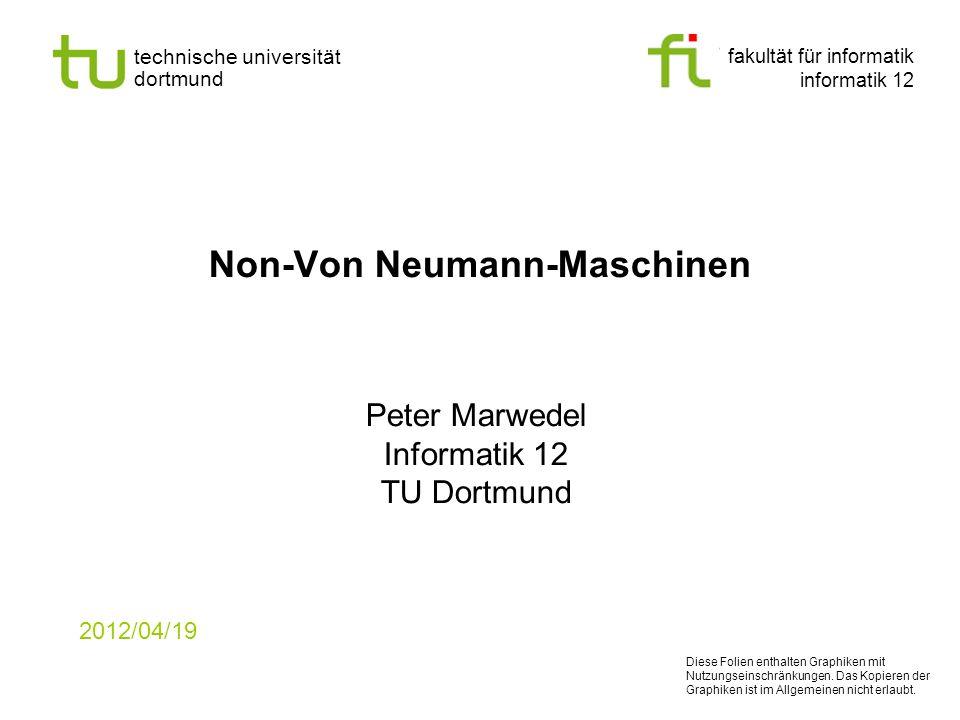 fakultät für informatik informatik 12 technische universität dortmund Non-Von Neumann-Maschinen Peter Marwedel Informatik 12 TU Dortmund 2012/04/19 Di