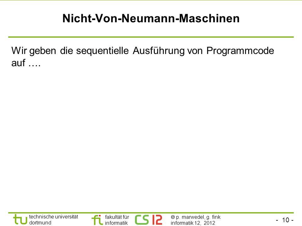 - 10 - technische universität dortmund fakultät für informatik p. marwedel, g. fink informatik 12, 2012 Nicht-Von-Neumann-Maschinen Wir geben die sequ