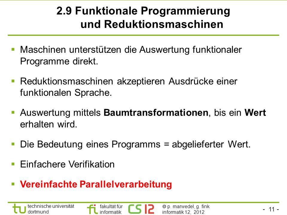 - 11 - technische universität dortmund fakultät für informatik p. marwedel, g. fink informatik 12, 2012 2.9 Funktionale Programmierung und Reduktionsm