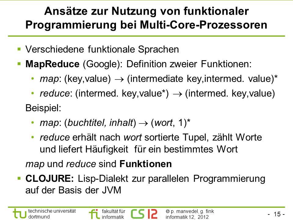 - 15 - technische universität dortmund fakultät für informatik p. marwedel, g. fink informatik 12, 2012 Ansätze zur Nutzung von funktionaler Programmi