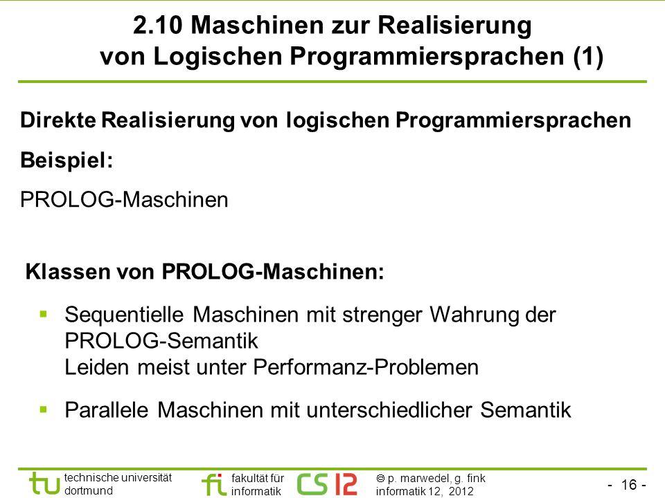 - 16 - technische universität dortmund fakultät für informatik p. marwedel, g. fink informatik 12, 2012 Direkte Realisierung von logischen Programmier
