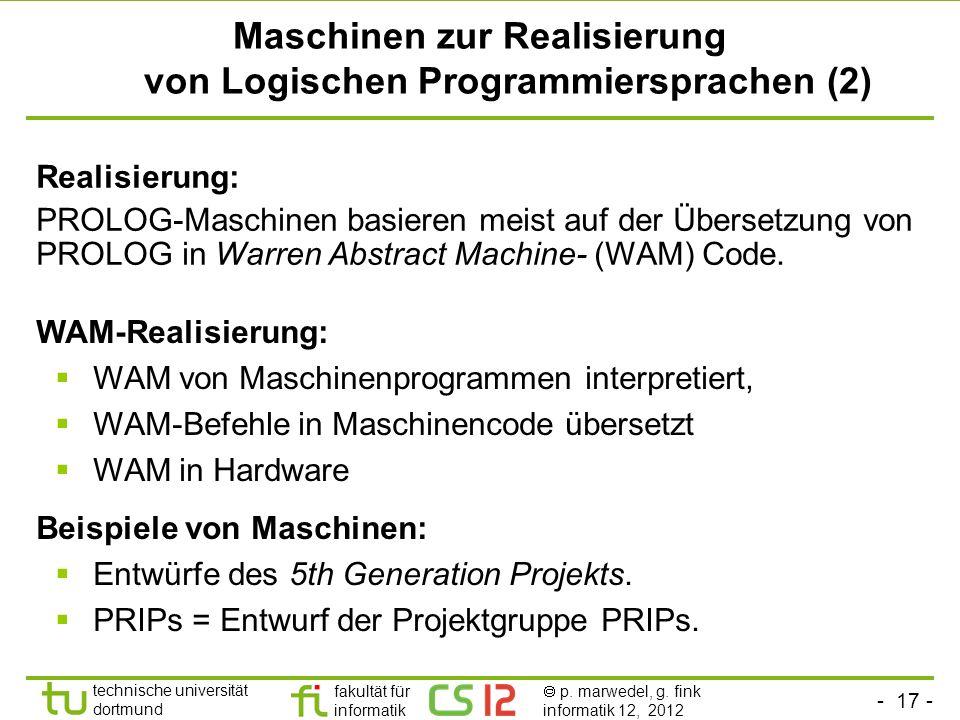 - 17 - technische universität dortmund fakultät für informatik p. marwedel, g. fink informatik 12, 2012 Maschinen zur Realisierung von Logischen Progr
