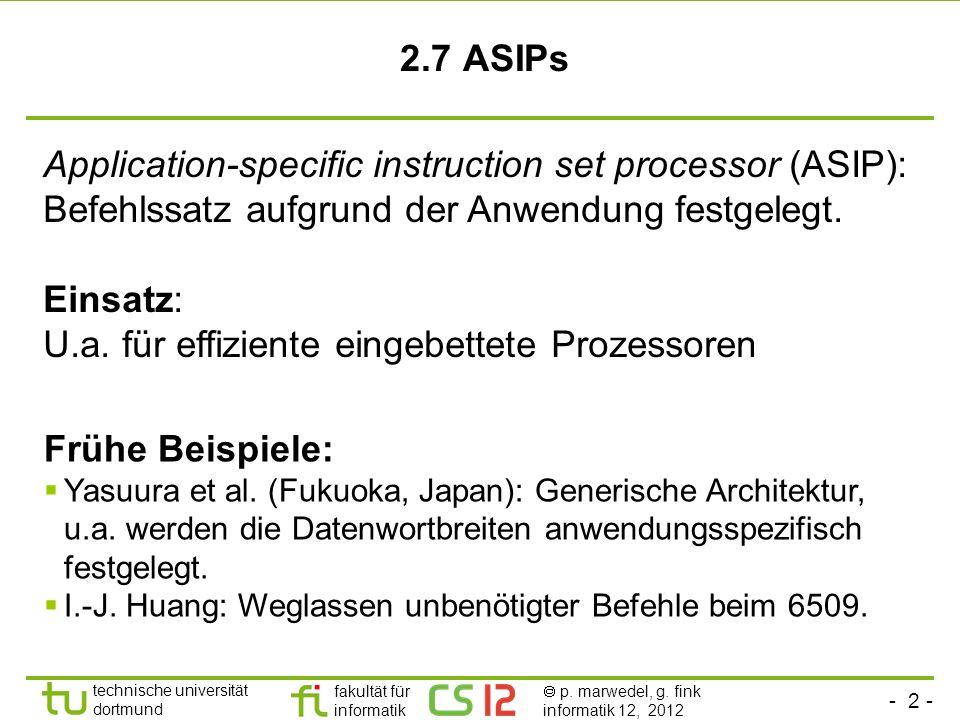 - 2 - technische universität dortmund fakultät für informatik p. marwedel, g. fink informatik 12, 2012 2.7 ASIPs Application-specific instruction set