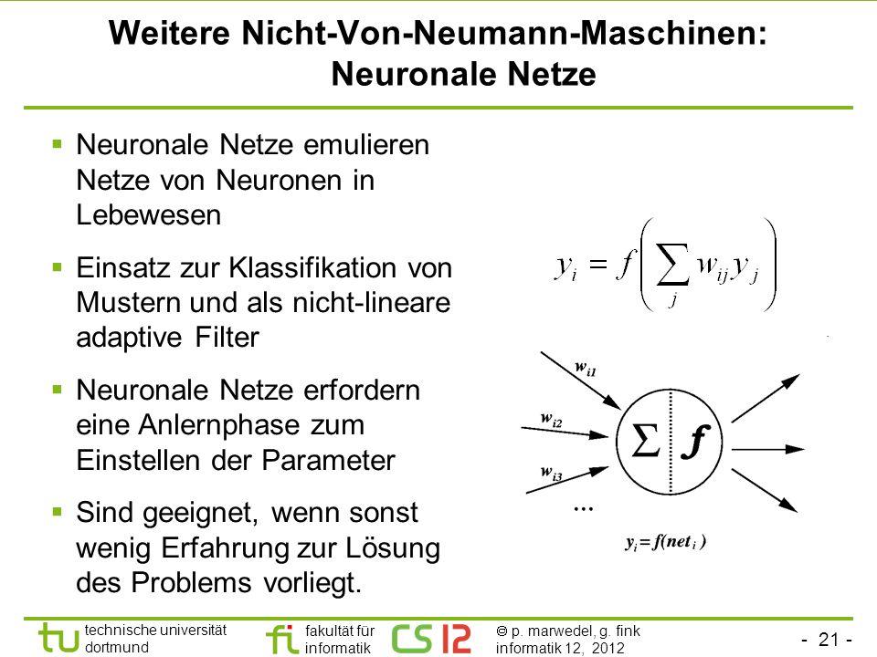 - 21 - technische universität dortmund fakultät für informatik p. marwedel, g. fink informatik 12, 2012 Weitere Nicht-Von-Neumann-Maschinen: Neuronale
