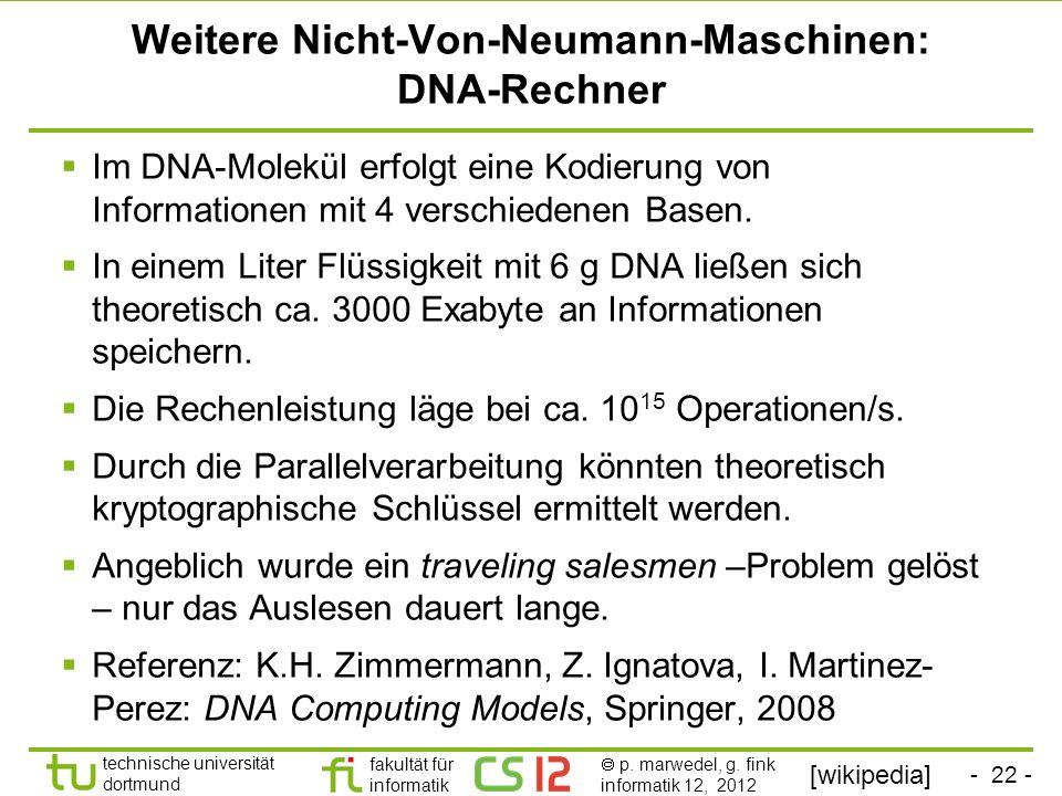 - 22 - technische universität dortmund fakultät für informatik p. marwedel, g. fink informatik 12, 2012 Weitere Nicht-Von-Neumann-Maschinen: DNA-Rechn