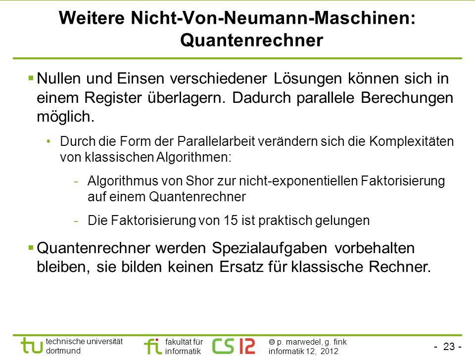 - 23 - technische universität dortmund fakultät für informatik p. marwedel, g. fink informatik 12, 2012 Weitere Nicht-Von-Neumann-Maschinen: Quantenre