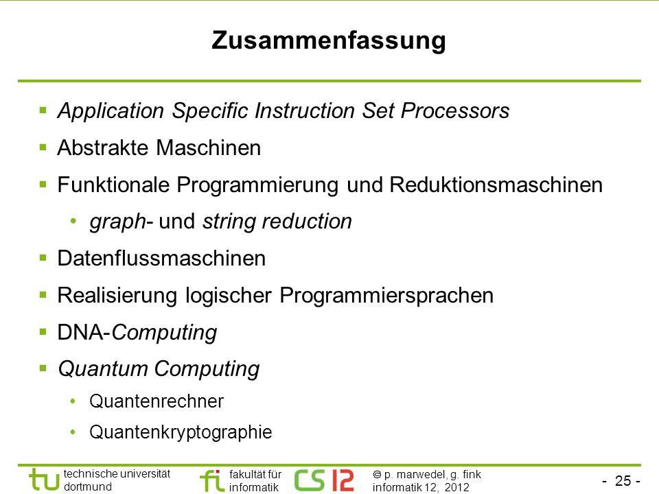 - 25 - technische universität dortmund fakultät für informatik p. marwedel, g. fink informatik 12, 2012 Zusammenfassung Application Specific Instructi