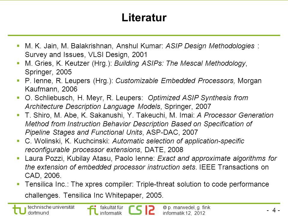 - 4 - technische universität dortmund fakultät für informatik p. marwedel, g. fink informatik 12, 2012 Literatur M. K. Jain, M. Balakrishnan, Anshul K