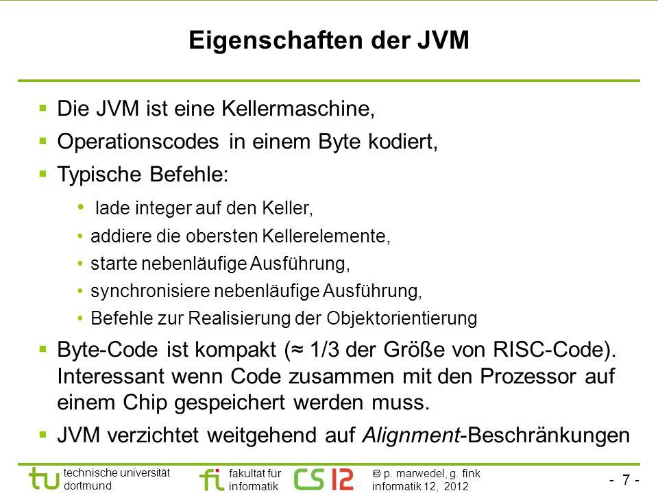 - 7 - technische universität dortmund fakultät für informatik p. marwedel, g. fink informatik 12, 2012 Eigenschaften der JVM Die JVM ist eine Kellerma
