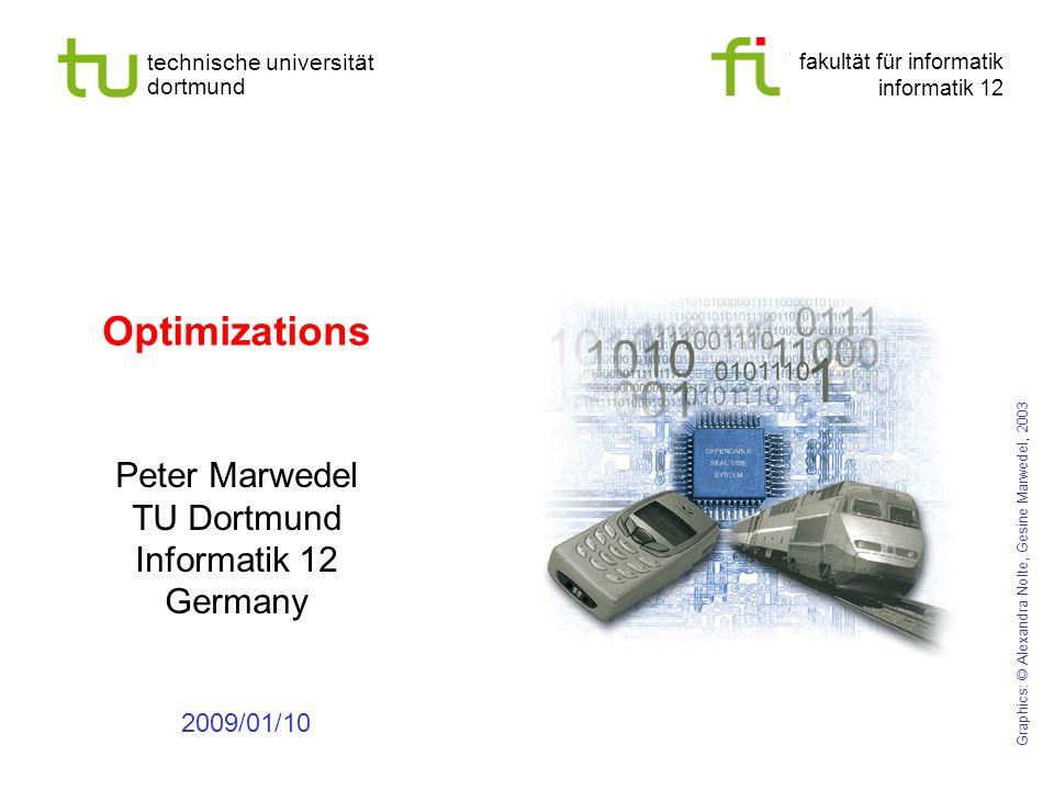 fakultät für informatik informatik 12 technische universität dortmund Optimizations Peter Marwedel TU Dortmund Informatik 12 Germany 2009/01/10 Graphics: © Alexandra Nolte, Gesine Marwedel, 2003