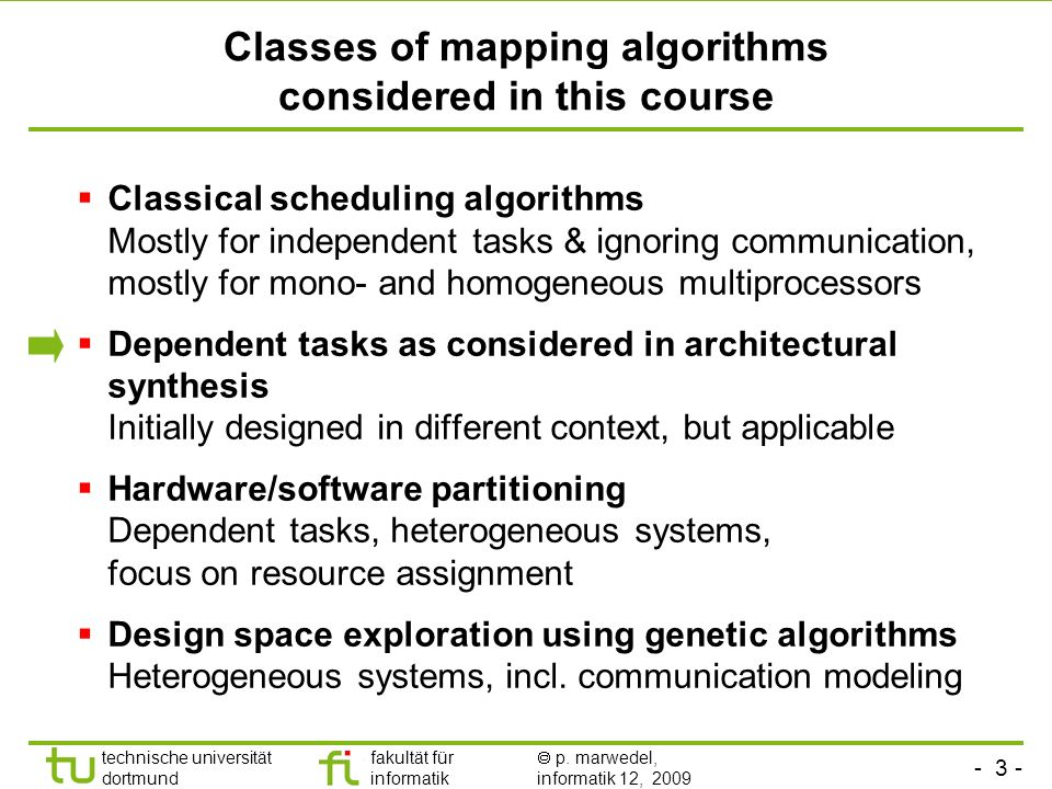 - 3 - technische universität dortmund fakultät für informatik p. marwedel, informatik 12, 2009 TU Dortmund Classes of mapping algorithms considered in