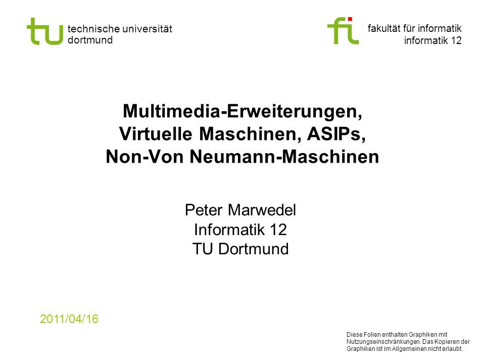 fakultät für informatik informatik 12 technische universität dortmund Multimedia-Erweiterungen, Virtuelle Maschinen, ASIPs, Non-Von Neumann-Maschinen