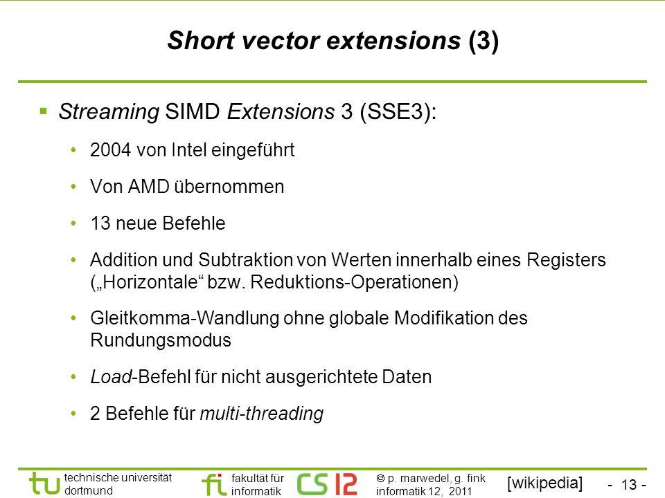 - 13 - technische universität dortmund fakultät für informatik p. marwedel, g. fink informatik 12, 2011 Short vector extensions (3) Streaming SIMD Ext