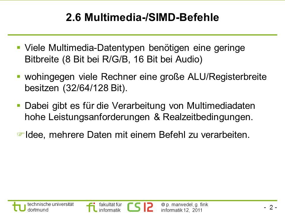 - 2 - technische universität dortmund fakultät für informatik p. marwedel, g. fink informatik 12, 2011 2.6 Multimedia-/SIMD-Befehle Viele Multimedia-D