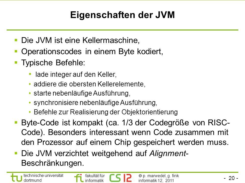- 20 - technische universität dortmund fakultät für informatik p. marwedel, g. fink informatik 12, 2011 Eigenschaften der JVM Die JVM ist eine Kellerm