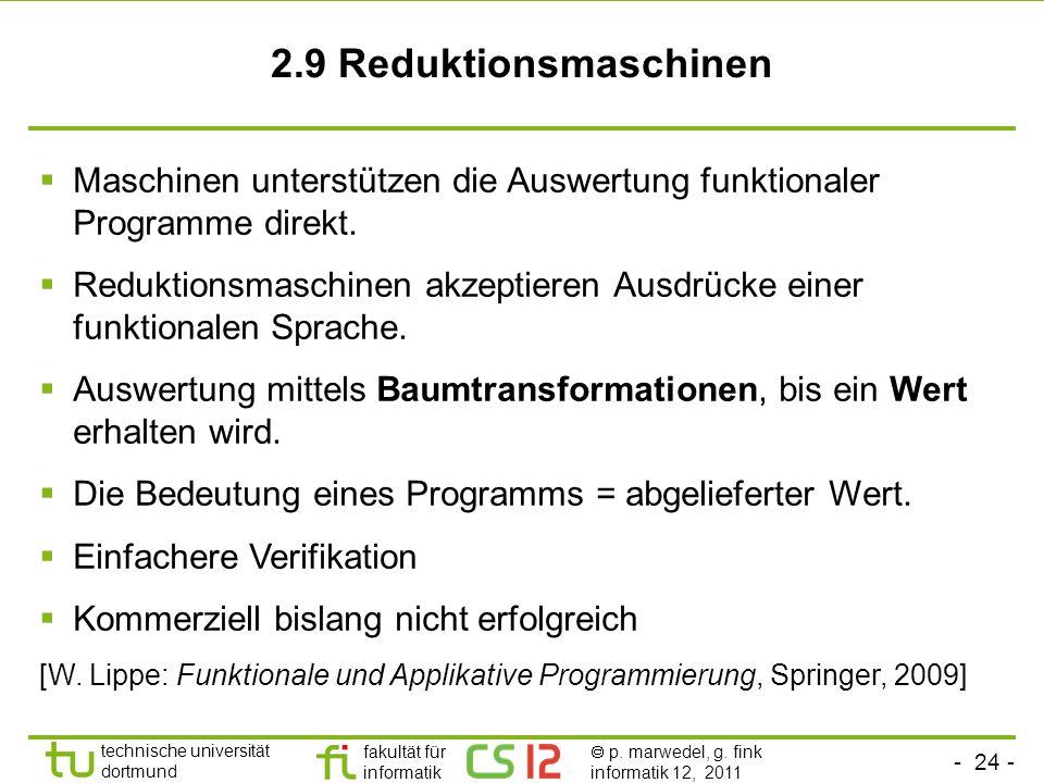- 24 - technische universität dortmund fakultät für informatik p. marwedel, g. fink informatik 12, 2011 2.9 Reduktionsmaschinen Maschinen unterstützen
