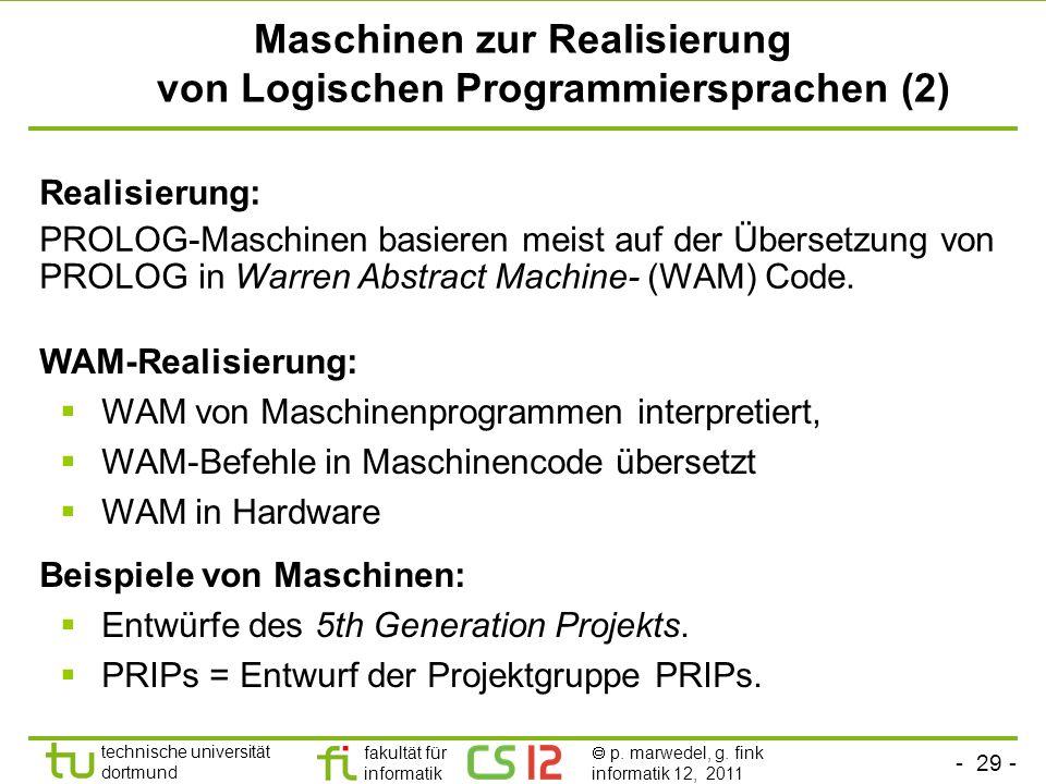 - 29 - technische universität dortmund fakultät für informatik p. marwedel, g. fink informatik 12, 2011 Maschinen zur Realisierung von Logischen Progr