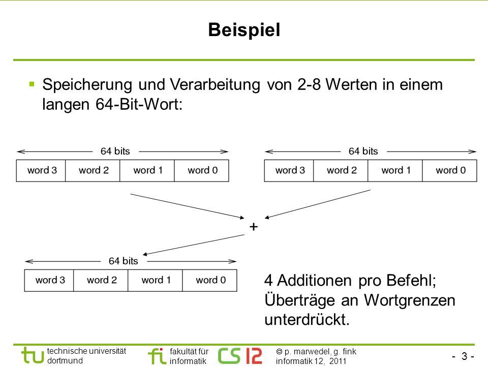 - 3 - technische universität dortmund fakultät für informatik p. marwedel, g. fink informatik 12, 2011 Beispiel Speicherung und Verarbeitung von 2-8 W