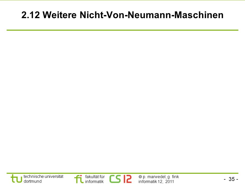 - 35 - technische universität dortmund fakultät für informatik p. marwedel, g. fink informatik 12, 2011 2.12 Weitere Nicht-Von-Neumann-Maschinen