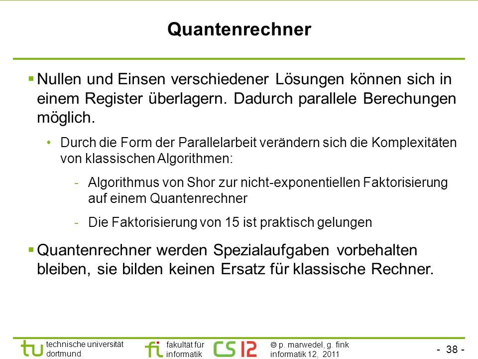 - 38 - technische universität dortmund fakultät für informatik p. marwedel, g. fink informatik 12, 2011 Quantenrechner Nullen und Einsen verschiedener